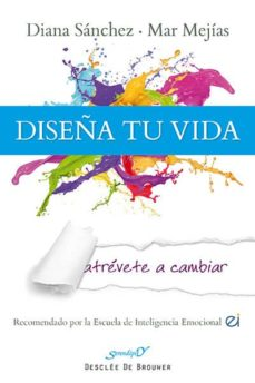 diseña tu vida: atrevete a cambiar-diana sanchez gonzalez-mar mejias-9788433026774