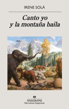 Descargas gratuitas de libros electrónicos. CANTO YO Y LA MONTAÑA BAILA (4º PREMIO