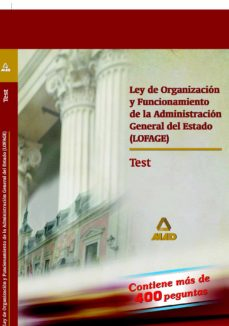 ley de organizacion y funcionamiento de la administracion general del estado (lofage): test-9788466550574