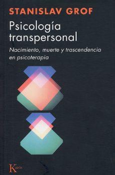 psicologia transpersonal: nacimiento, muerte y transcendencia en psicoterapia-stanislav grof-9788472453074