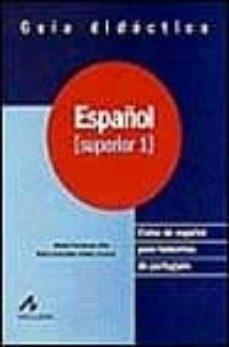 Carreracentenariometro.es Español: Curso De Español Para Hablantes De Portugues: Español Su Perior 1: Guia Didactica Image