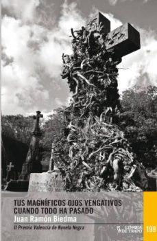 Descargar libros electrónicos kostenlos TUS MAGNIFICOS OJOS VENGATIVOS CUANDO TODO HA PASADO (II PREMIO VALENCIA DE NOVELA NEGRA 2014) de JUAN RAMON BIEDMA (Literatura española) 9788483812174