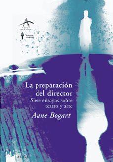 la preparacion del director: siete ensayos sobre teatro y arte-anne bogart-9788484283874