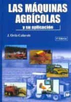 Las Maquinas Agricolas Y Su Aplicacion 6ª Ed De J Ortiz Cañavate Casa Del Libro
