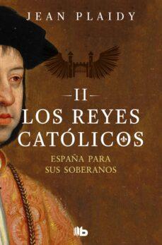 Libros google descargador ESPAÑA PARA SUS SOBERANOS (LOS REYES CATOLICOS 2) PDB de JEAN PLAIDY in Spanish 9788490708774