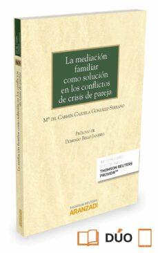 la mediación familiar como solución en los conflictos de crisis de pareja-maria carmen cazorla gonzalez-serrano-9788490994474