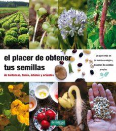 el placer de obtener tus semillas: de hortaliza, flores, arboles y arbustos-jerome goust-9788493630874