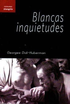 blancas inquietudes-georges didi-huberman-9788494254574