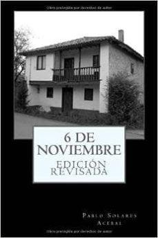 Descarga de libros gratis para kindle. 6 DE NOVIEMBRE de PABLO SOLARES ACEBAL PDF