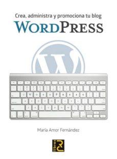 wordpress: crea, administra y promociona tu blog-mª amor fernandez-9788494345074