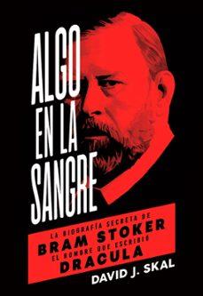 Descargar ALGO EN LA SANGRE: LA BIOGRAFIA SECRETA DE BRAM STOKER, EL HOMBRE QUE ESCRIBIO DRACULA gratis pdf - leer online