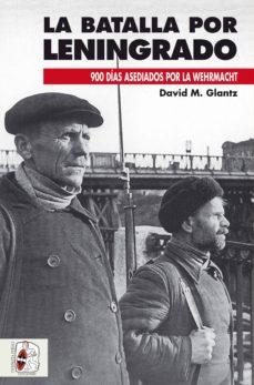 la batalla de leningrado: 900 días asediados por la wehrmacht-david m. glantz-9788494649974