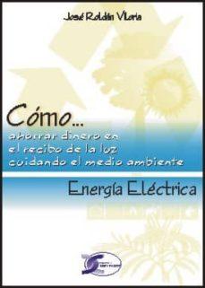 energia electrica: como ahorrar en el recibo de la luz cuidando e l medio ambiente-jose roldan viloria-9788496300774