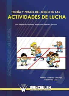 teoría y praxis del juego en las actividades de lucha (ebook)-alfonso gutierrez santiago-ivan prieto-9788498230574