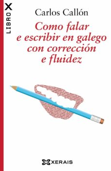 como falar e escribir en galego con correccion e fluidez-carlos callon-9788499144474