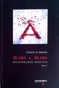 SÍLABA A SÍLABA. DICCIONARIO POÉTICO TOMO I - CARLOS DE GREDOS   Triangledh.org