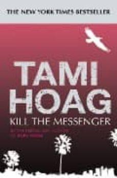 Descargas gratuitas para bookworm KILL THE MESSENGER 9780752859484 (Literatura española) de TAMI HOAG