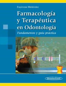 Descarga gratuita de libros electrónicos de epub en el Reino Unido. FARMACOLOGÍA Y TERAPÉUTICA EN ODONTOLOGÍA. FUNDAMENTOS Y GUÍA PRÁCTICA (Literatura española) 9786077743484  de ESPINOSA