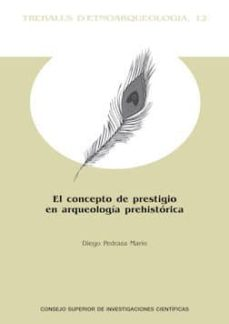 el concepto de prestigio en arqueología prehistórica (ebook)-diego pedraza marin-9788400102784