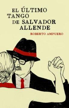 Nuevo libro real pdf descarga gratuita EL ULTIMO TANGO DE SALVADOR ALLENDE DJVU iBook CHM de ROBERTO AMPUERO