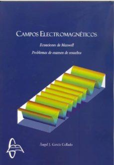 campos electromagneticos: ecuaciones de maxwell: problemas de examen de resueltos-angel j. garcia collado-9788415793984