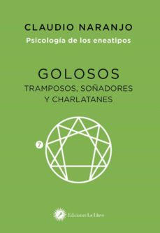golosos, tramposos, soñadores y charlatanes: psicologia de los eneatipos, eneatipo 7-claudio naranjo-9788416145584