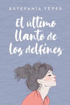 Descargar ebooks para itouch gratis ULTIMO LLANTO DE LOS DELFINES 9788416327584 de ESTEFANIA YEPES (Spanish Edition)