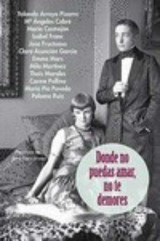 Descargar ebook desde google mac DONDE NO PUEDAS AMAR, NO TE DEMORES 9788416491384 de  FB2 (Literatura española)