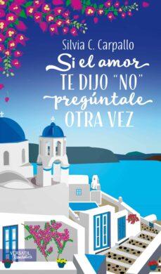 """si el amor te dijo """"no"""" pregúntale otra vez (ebook)-silvia c. carpallo-9788416580484"""