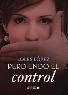Descargar libros para kindle ipad PERDIENDO EL CONTROL de LOLES LÓPEZ (Literatura española) 9788417037284 ePub