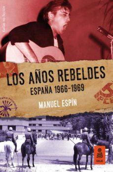 los años rebeldes: españa 1966-1969 (ebook)-manuel espin-9788417248284