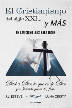 (I.B.D.) EL CRISTIANISMO DEL SIGLO XXI Y MAS: UN CATECISMO LAICO PARA TODOS - J. L. ESTEVE | Triangledh.org