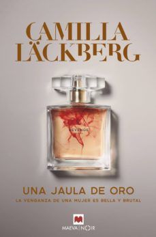 Libro electrónico gratuito para descargar blackberry UNA JAULA DE ORO: LA VENGANZA DE UNA MUJER ES BELLA Y BRUTAL (Literatura española) de CAMILLA LACKBERG