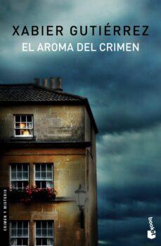 Descargar libros completos en línea gratis EL AROMA DEL CRIMEN en español de XABIER GUTIERREZ