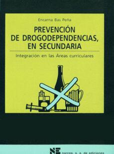 Descargar libros en ingles mp3 gratis PREVENCION DE DROGODEPENDENCIAS EN SECUNDARIA: INTEGRACION EN ARE AS CURRICULARES de ENCARNA BAS PEÑA