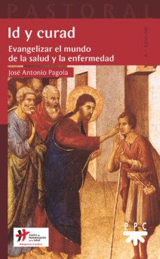 id y curad: evangelizar el mundo de la salud y la enfermedad-jose antonio pagola-9788428819084