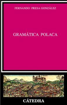 Descarga gratuita de libros electrónicos para txt móvil GRAMATICA POLACA 9788437624884 (Literatura española)