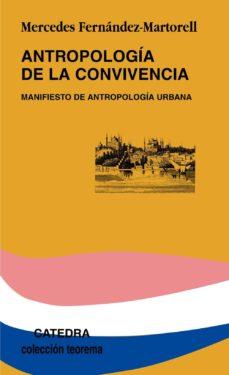 antropologia de la convivencia: manifiesto de antropologia urbana-mercedes fernandez martorell-9788437626284