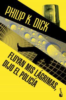 Libros gratis en descargas mp3 FLUYAN MIS LAGRIMAS, DIJO EL POLICIA