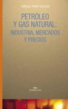 Descargar PETROLEO Y GAS NATURAL: INDUSTRIA, MERCADOS Y PRECIOS gratis pdf - leer online