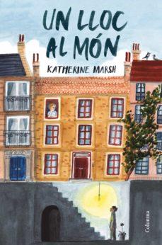 Descarga de libros en ingles pdf UN LLOC AL MÓN de KATHERINE MARSH en español  9788466424684