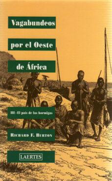 Descargar ebook en formato pdf VAGABUNDOS POR EL OESTE DE AFRICA (III) EL PAIS DE LAS HORMIGAS 9788475844084 de RICHARD F. BURTON (Spanish Edition)