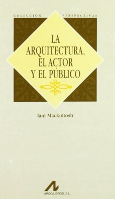 la arquitectura, el actor y el publico-ian mackintosh-9788476354384