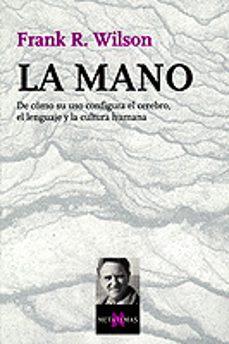 Bressoamisuradi.it La Mano: De Como Su Uso Configura El Cerebro, El Lenguaje Y La Cu Ltura Humana Image