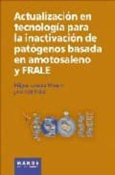Descargar libro en pdf gratis ACTUALIZACION EN TECNOLOGIA PARA LA INACTIVACION DE PATOGENOS BAS ADA EN AMOTOSALENO Y FRALE in Spanish