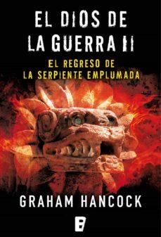 el regreso de la serpiente emplumada (el dios de la guerra 2) (ebook)-graham hancock-9788490695784