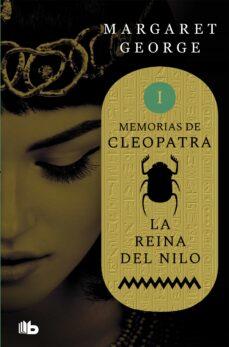 Descargas de libros electrónicos gratis para un simple toque de rincón LA REINA DEL NILO (MEMORIAS DE CLEOPATRA 1) de MARGARET GEORGE  (Literatura española) 9788490708484