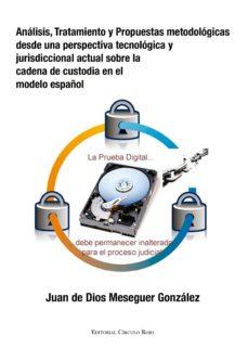 análisis, tratamiento y propuestas metodológicas desde una perspectiva tecnológica y jurisdiccional actual sobre la cadena de custodia en el modelo español (ebook)-juan de dios meseguer gonzalez-9788490955284