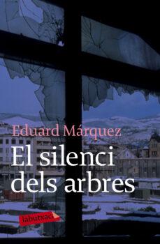 Ebook descargas gratuitas para móvil EL SILENCI DELS ARBRES 9788492549184 (Literatura española) de EDUARD MARQUEZ MOBI DJVU PDF