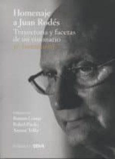 Descargar google book online HOMENAJE A JUAN RODES. TRAYECTORIA Y FACETAS DE UN VISIONARIO. 50 TESTIMONIOS